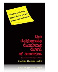 The Deliberate Dumbing Down of America: Revised and Abridged