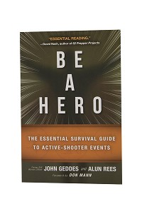 Be A Hero: The Essential Guide to Active Shooter Incidents
